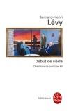 Bernard-Henri Lévy - Questions de principe - Tome 12, Début de siècle.