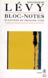 Bernard-Henri Lévy - Questions de principe - Tome 5, Bloc-notes.