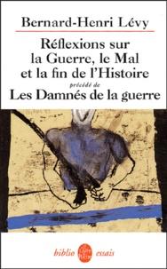 Réflexions sur la Guerre, le Mal et la fin de l'Histoire précédé de Les Damnés de la guerre - Bernard-Henri Lévy |