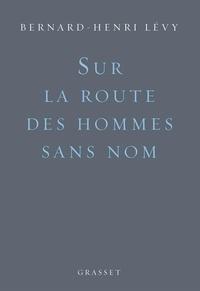 Bernard-Henri Lévy - Sur la route des hommes sans nom.
