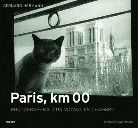 Bernard Hermann - Paris, km 00 - Photographies d'un voyage en chambre.