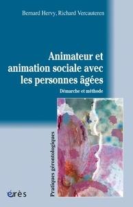Bernard Hervy et Richard Vercauteren - Animateur et animation sociale avec les personnes âgées - Démarche et méthode.
