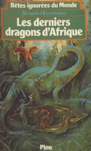 Bernard Heuvelmans - Bêtes ignorées du monde - Tome 1, Les Derniers dragons d'Afrique....