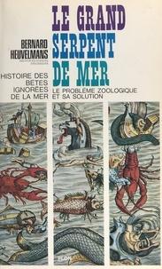Bernard Heuvelmans et Alika Watteau - Histoire des bêtes ignorées de la mer - Le grand serpent-de-mer, le problème zoologique et sa solution.