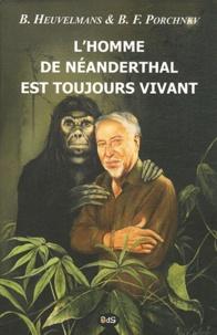 Bernard Heuvelmans et Boris Porchnev - L'homme de Néanderthal est toujours vivant.
