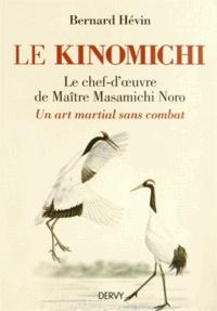 Bernard Hévin - Le Kinomichi - Le chef-d'oeuvre de maître Masamichi Noro : Un art martial sans combat.