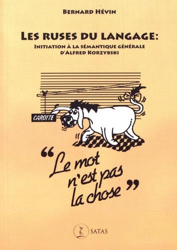 Bernard Hévin - Les ruses du langage - Initiation à la sémantique générale d'Alfred Korzybski.