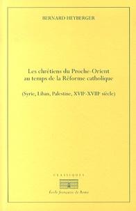 Bernard Heyberger - Chrétiens du Proche-Orient au temps de la Réforme catholique (Syrie, Liban, Palestine, XVIIe-XVIIIe siècle).
