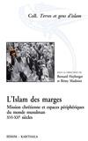 Bernard Heyberger et Rémy Madinier - L'islam des marges - Mission chrétienne et espaces périphériques du monde musulman, XVIe-XXe siècles.
