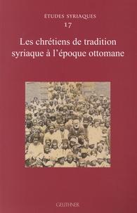 Bernard Heyberger - Les chrétiens de tradition syriaque à l'époque ottomane.