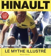 Bernard Hinault et Jean-Paul Brouchon - Hinault - Le mythe illustré.