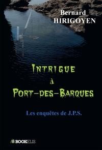 Bernard Hirigoyen - Intrigue à Port-des-Barques - Les enquêtes de JPS.