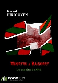 Bernard Hirigoyen - MEURTRE à BAÏGORRY.