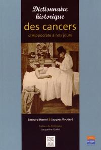 Bernard Hoerni et Jacques Rouëssé - Dictionnaire historique des cancers - D'Hippocrate à nos jours.
