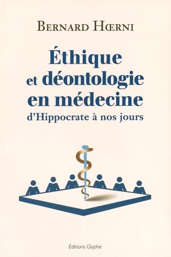 Bernard Hoerni - Ethique et déontologie en médecine - D'Hippocrate à nos jours.