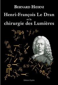 Bernard Hoerni - Henri François Le Dran et la chirurgie des lumières.