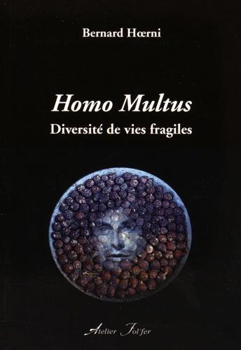Bernard Hoerni - Homo Multus - Diversité de vies fragiles.