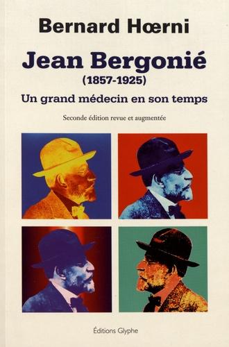 Jean Bergonié (1857-1925). Un grand médecin en son temps 2e édition revue et augmentée