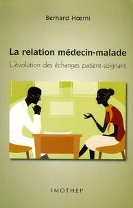 Bernard Hoerni - La relation médecin-malade - L'évolution des échanges patient-soignant.