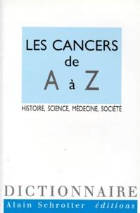 Bernard Hoerni - LES CANCERS DE A A Z. - Histoire, science, médecine, société.