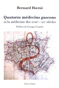 Bernard Hoerni - Quatorze médecins gascons et la médecine des XVIIIe-XXe siècles.