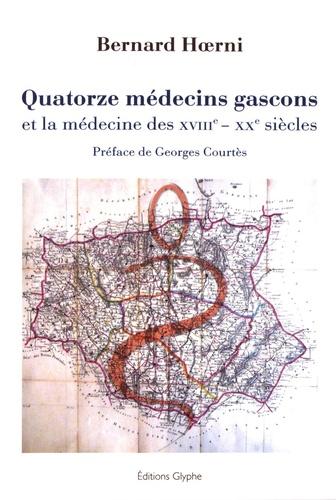 Quatorze médecins gascons et la médecine des XVIIIe-XXe siècles