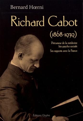 Richard Cabot (1868-1939). Précurseur de la médecine bio-psycho-sociale, ses rapports avec la France