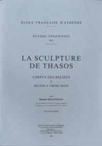 Bernard Holtzmann - La sculpture de Thasos - Corpus des reliefs, tome 1, REliefs à thème divin.