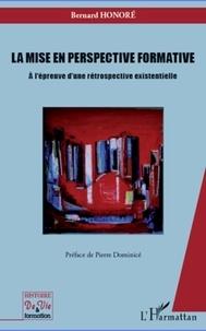 Bernard Honoré - La mise en perspective formative - A l'épreuve d'une rétrospective existentielle.