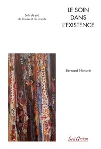 Bernard Honoré - Le soin dans l'existence - Soin de soi, de l'autre et du monde.