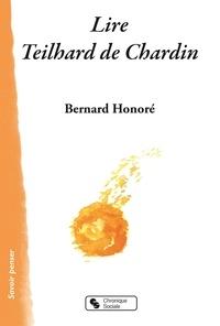 Bernard Honoré - Lire Teilhard de Chardin.