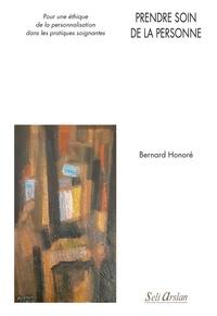 Bernard Honoré - Prendre soin de la personne - Pour une éthique de la personnalisation dans les pratiques soignantes.