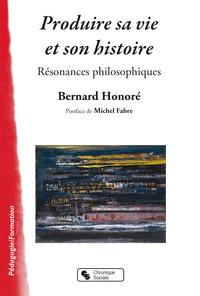 Bernard Honoré - Produire sa vie et son histoire - Résonances philosophiques.