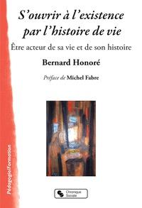 Bernard Honoré - S'ouvrir à l'existence par l'histoire de vie - Etre acteur de sa vie et de son histoire.