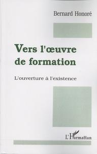 Bernard Honoré - Vers l'oeuvre de formation - L'ouverture à l'existence.