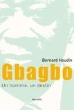 Bernard Houdin - Gbagbo, un homme, un destin - Chronique d'une victoire anoncée, Côte d'Ivoire 1990-2018.