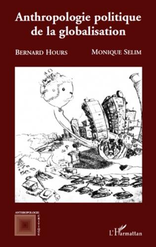 Bernard Hours et Monique Sélim - Anthropologie politique de la globalisation.