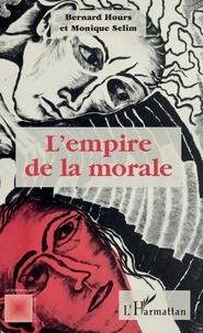 Bernard Hours et Monique Sélim - L'empire de la morale.