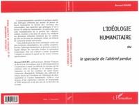 Bernard Hours - L'idéologie humanitaire ou le spectacle de l'altérité perdue.