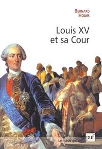 Bernard Hours - Louis XV et sa cour.