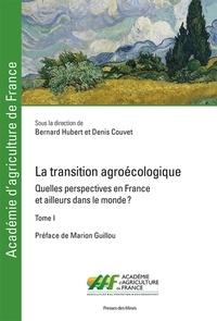 Bernard Hubert et Denis Couvet - La transition agroécologique - Quelles perspectives en France et ailleurs dans le monde ? Tome 1.