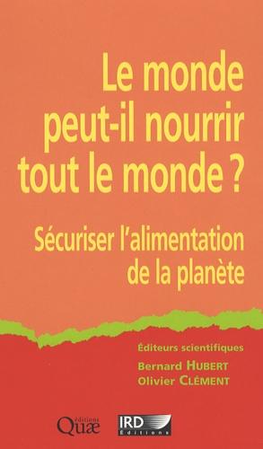 Bernard Hubert et Olivier Clément - Le monde peut-il nourrir tout le monde ? - Sécuriser l'alimentation de la planète.