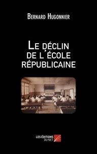 Bernard Hugonnier - Le déclin de l'école républicaine.