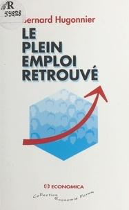 Bernard Hugonnier - Le plein emploi retrouvé.