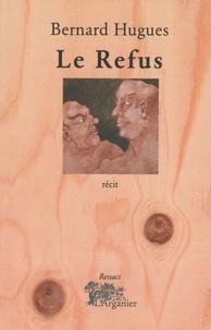 Bernard Hugues - Le Refus.