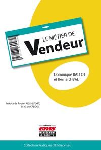 Bernard Ibal et Dominique Ballot - Le métier de vendeur.