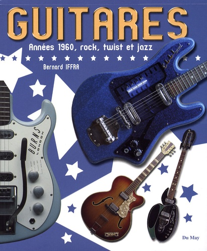 Bernard Iffra - Guitares - Années 60's, rock, twist et jazz.