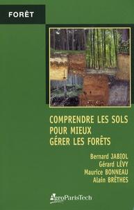 Bernard Jabiol et Gérard Lévy - Comprendre les sols pour mieux gérer les forêts - Contraintes et fragilités des sols, choix des essences, précautions sylvicoles, améliorations.