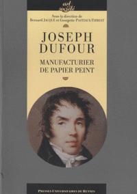 Bernard Jacqué et Georgette Pastiaux-Thiriat - Joseph Dufour - Manufacturier du papier peint.