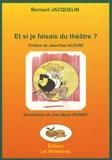 Bernard Jacquelin - Et si je faisais du théâtre ?.